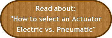 "Read about: ""How to select an Actuator Electric vs. Pneumatic"""